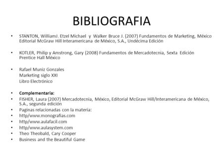 BIBLIOGRAFIA STANTON, WilliamJ. Etzel Michael y Walker Bruce J. (2007) Fundamentos de Marketing, México Editorial McGraw Hill Interamericana de México,