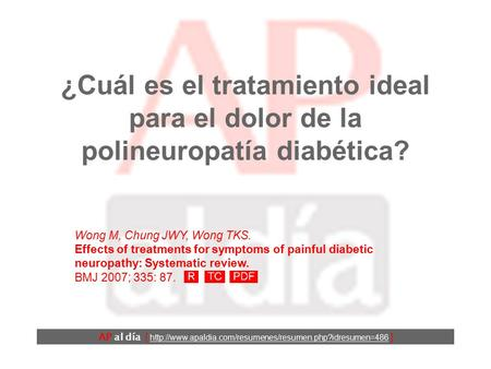 ¿Cuál es el tratamiento ideal para el dolor de la polineuropatía diabética? Wong M, Chung JWY, Wong TKS. Effects of treatments for symptoms of painful.