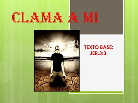 CLAMA A MI TEXTO BASE: JER.3:3..