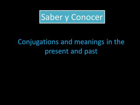 Saber y Conocer Conjugations and meanings in the present and past.