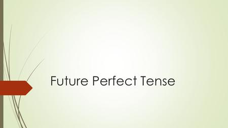 Future Perfect Tense. Future Perfect The future perfect consists of the future tense of the auxiliary verb haber + past participle. Future tense of the.