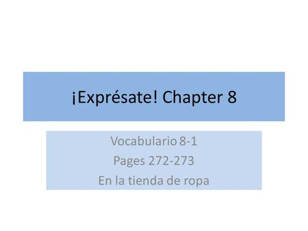 ¡Exprésate! Chapter 8 Vocabulario 8-1 Pages 272-273 En la tienda de ropa.