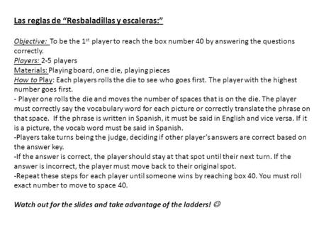 "Las reglas de ""Resbaladillas y escaleras:"" Objective: To be the 1 st player to reach the box number 40 by answering the questions correctly. Players: 2-5."