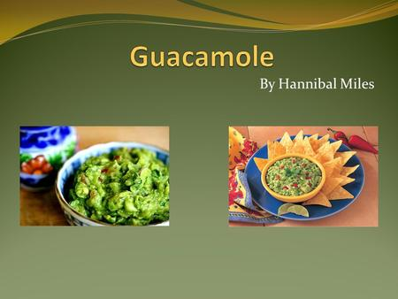 Guacamole By Hannibal Miles