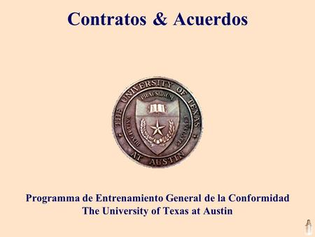 Contratos & Acuerdos Programma de Entrenamiento General de la Conformidad The University of Texas at Austin.