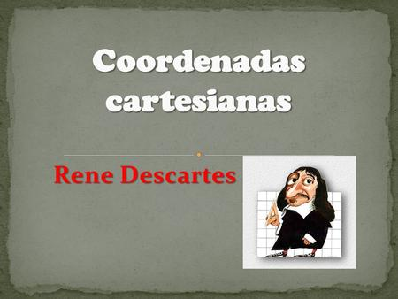 Rene Descartes. Plano cartesiano (-, +) (+, -) (-, -) (+, +) (-, +) (+, -) (-, -) (+,+)