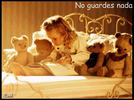 No guardes nada.