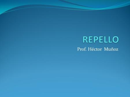 REPELLO Prof. Héctor Muñoz.