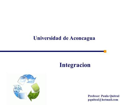Universidad de Aconcagua Profesor: Paula Quitral Integracion.