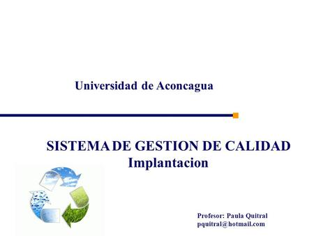 Universidad de Aconcagua Profesor: Paula Quitral SISTEMA DE GESTION DE CALIDAD Implantacion.