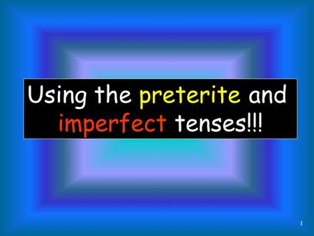 Using the preterite and imperfect tenses!!! 1 Now that we know two forms used for the past tense, the preterite and the imperfect. Let's look at how.