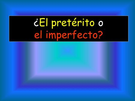 ¿El pretérito o el imperfecto? Both the preterit and the imperfect are past tenses but they are used for different reasons.