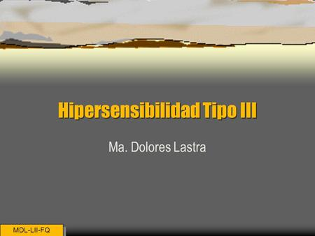 Hipersensibilidad Tipo III Ma. Dolores Lastra MDL-LII-FQ.