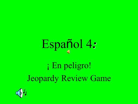 : Espa ñ ol 4: ¡ En peligro! Jeopardy Review Game.