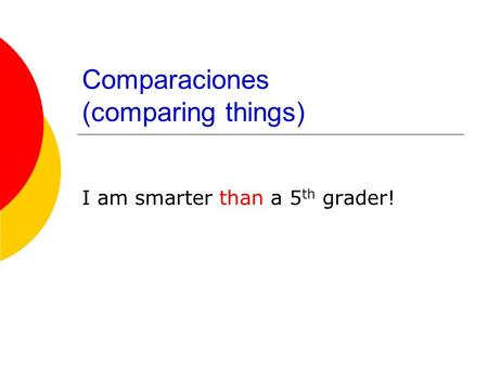 Comparaciones (comparing things) I am smarter than a 5 th grader!