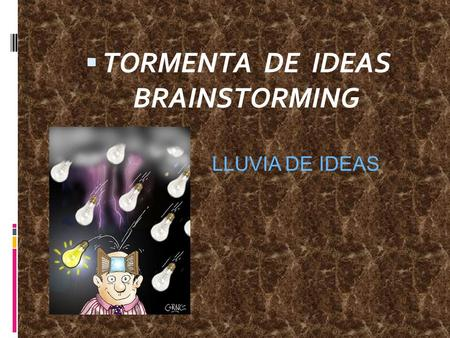  TORMENTA DE IDEAS BRAINSTORMING LLUVIA DE IDEAS.