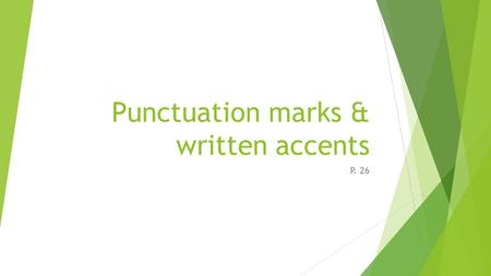 Punctuation marks & written accents P. 26. Upside-down punctuation marks such as (¡) & (¿) are placed at the beginning of a phrase to signal a question.