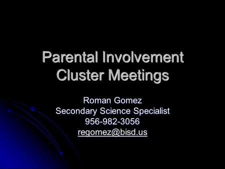 Parental Involvement Cluster Meetings Roman Gomez Secondary Science Specialist 956-982-3056