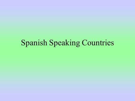 Spanish Speaking Countries. 20 Spanish Speaking Countries Latin America – 19 countries Europe – 1.