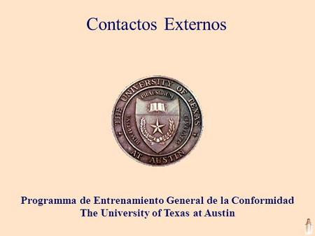 Contactos Externos Programma de Entrenamiento General de la Conformidad The University of Texas at Austin.