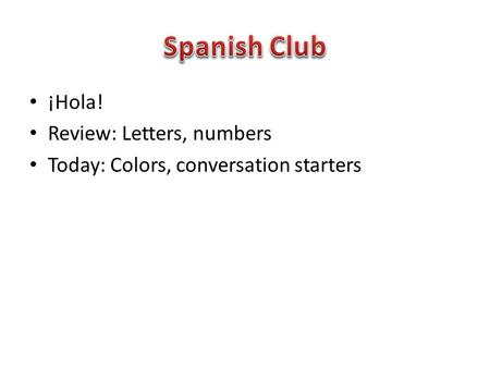 ¡Hola! Review: Letters, numbers Today: Colors, conversation starters.