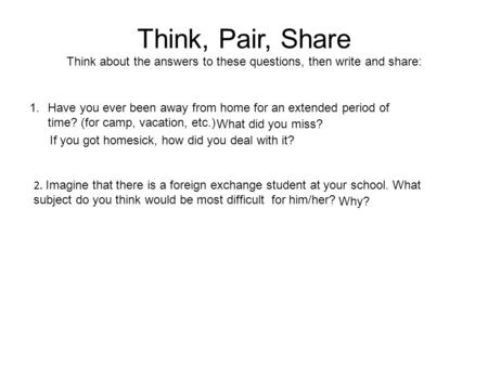 Think, Pair, Share Think about the answers to these questions, then write and share: 1.Have you ever been away from home for an extended period of time?