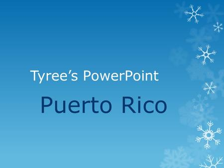 Tyree's PowerPoint Puerto Rico Powerpoint de Tyree The Puerto Rican version.