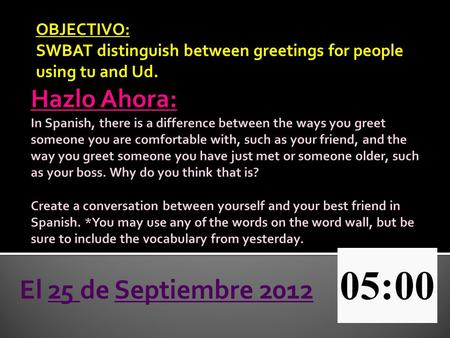 OBJECTIVO: SWBAT distinguish between greetings for people using tu and Ud. El 25 de Septiembre 2012.