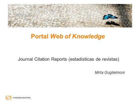 Portal Web of Knowledge Journal Citation Reports (estadísticas de revistas) Mirta Guglielmoni.