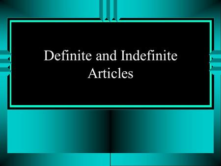 Definite and Indefinite Articles Definite Articles u El, La, Los and Las are called definite articles.