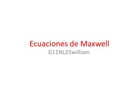 Ecuaciones de Maxwell G11NL25william.