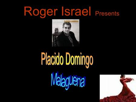 Roger Israel Presents Placido Domingo Malaguena.
