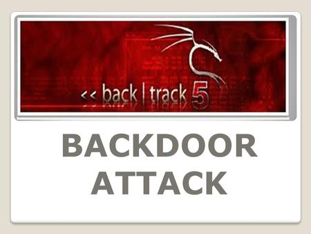 BACKDOOR ATTACK.