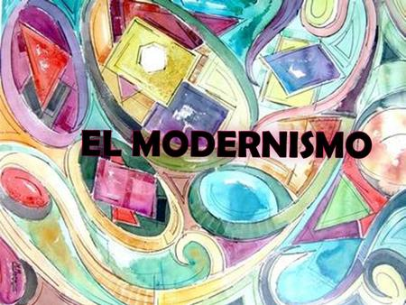 El modernismo El modernismo fue un movimiento literario innovador ...