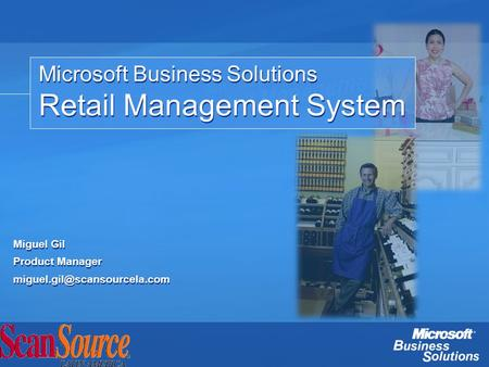 Microsoft Business Solutions Retail Management System Microsoft Business Solutions Retail Management System Miguel Gil Product Manager
