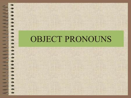 OBJECT PRONOUNS. OBJECT PRONOUNS ARE DIVIDED INTO: DIRECT OBJECT PRONOUNS INDIRECT OBJECT PRONUNS THEY ARE WORDS LIKE ME, YOU, HIM, HER, US, THEM.