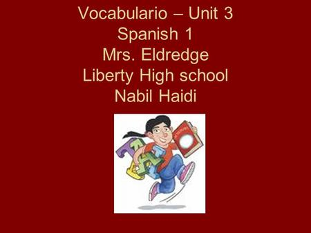 Vocabulario – Unit 3 Spanish 1 Mrs. Eldredge Liberty High school Nabil Haidi.