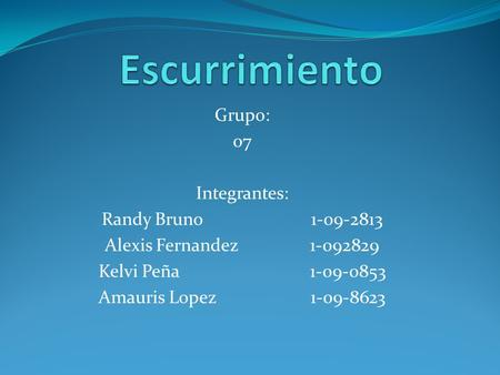 Escurrimiento Grupo: 07 Integrantes: Randy Bruno