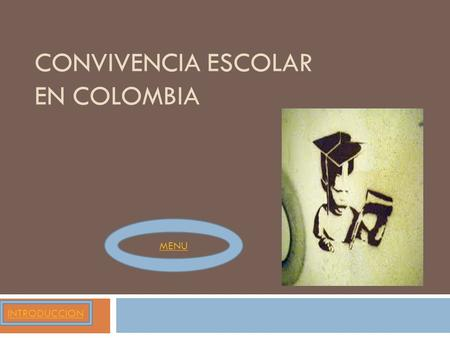 CONVIVENCIA ESCOLAR EN COLOMBIA INTRODUCCION MENU.