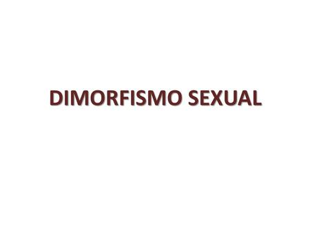 DIMORFISMO SEXUAL.