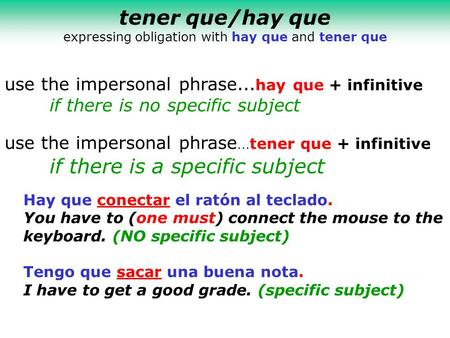 Tener que/hay que expressing obligation with hay que and tener que use the impersonal phrase... hay que + infinitive if there is no specific subject use.