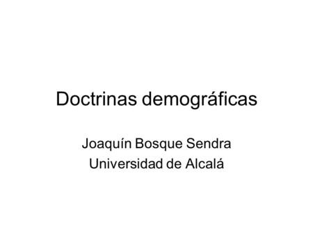 Doctrinas demográficas Joaquín Bosque Sendra Universidad de Alcalá.