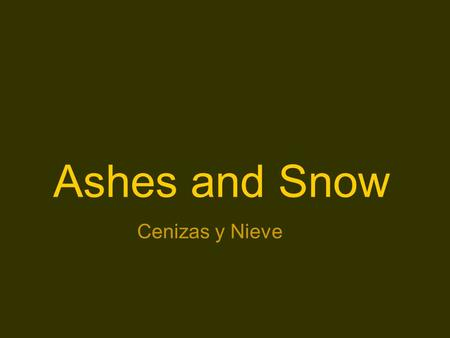 Ashes and Snow Cenizas y Nieve.