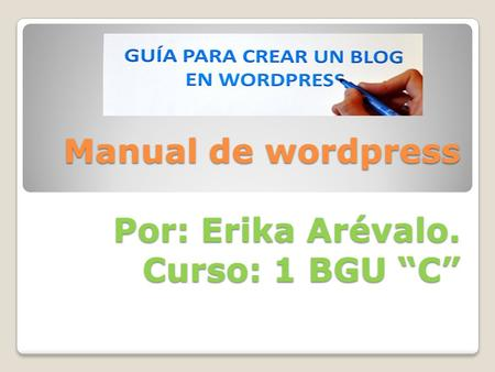 "Manual de wordpress Por: Erika Arévalo. Curso: 1 BGU ""C"""