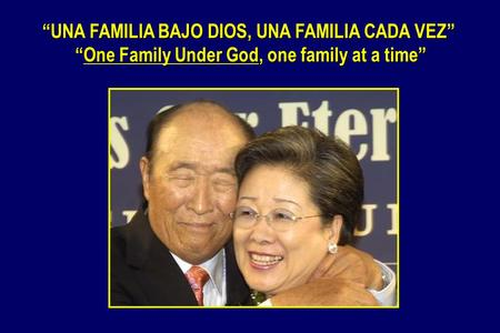 """UNA FAMILIA BAJO DIOS, UNA FAMILIA CADA VEZ"" ""One Family Under God, one family at a time"" ""One Family Under God, one family at a time"""
