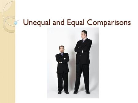 Unequal and Equal Comparisons. Unequal Comparisons To compare two things that are not equal in Spanish we use these comparatives: ◦ Más + (adjective/adverb/noun)