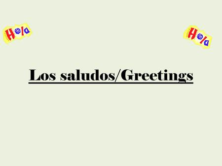 "Los saludos/Greetings. Usted is formal. Use ""usted"" to show respect and when talking to people you don't know well, older people, and people in positions."