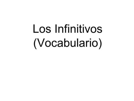 Los Infinitivos (Vocabulario). alquilar (un DVD) To rent (a DVD)