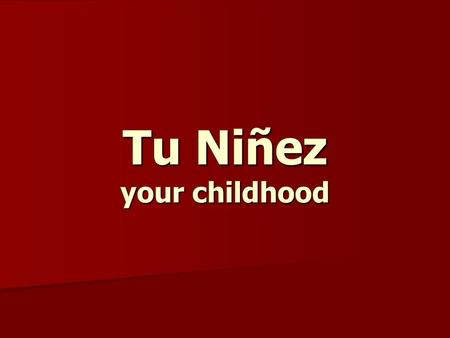 Tu Niñez your childhood. Las mascotas to talk about pets.