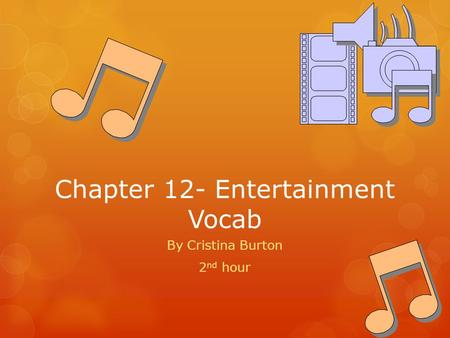 Chapter 12- Entertainment Vocab By Cristina Burton 2 nd hour.
